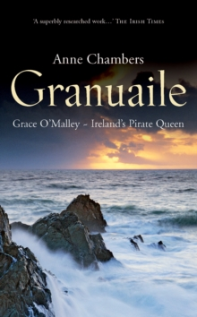 Granuaile : Grace O'Malley - Ireland's Pirate Queen, Paperback