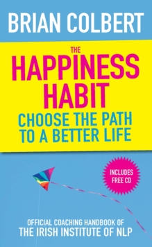 The Happiness Habit : Official Coaching Handbook of the Irish Institute of NLP, Paperback Book