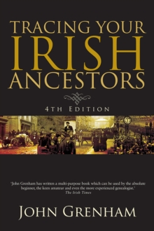 Tracing Your Irish Ancestors : The Complete Guide, Paperback