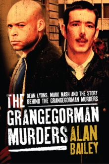 The Grange Gorman Murders : The Inside Story Behind the Tragedy of the Dean Lyons Case, Paperback