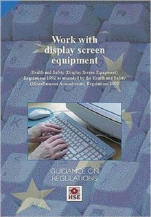 Work with Display Screen Equipment : Health and Safety (Display Screen Equipment) Regulations 1992 as Amended by the Health and Safety (Miscellaneous Amendments) Regulations 2002 - Guidance on Regulat, Paperback Book