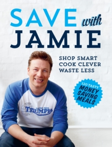 Save with Jamie : Shop Smart, Cook Clever, Waste Less, Hardback