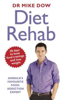 Diet Rehab : 28 Days to Beat Food Cravings and Lose Weight, Paperback Book