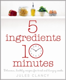Five Ingredients, Ten Minutes, Paperback