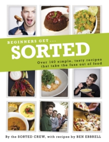 Beginners Get ... Sorted : Over 140 Simple, Tasty Recipes That Take the Fuss Out of Food, Paperback Book