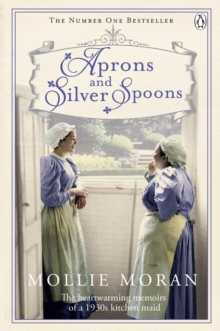 Aprons and Silver Spoons : The Heartwarming Memoirs of a 1930s Scullery Maid, Paperback Book
