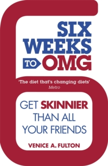 Six Weeks to OMG : Get Skinnier Than All Your Friends, Paperback