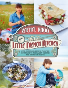 My Little French Kitchen : Over 100 Recipes from the Mountains, Market Squares and Shores of France, Hardback