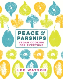 Peace and Parsnips : Vegan Cooking for Everyone, Hardback