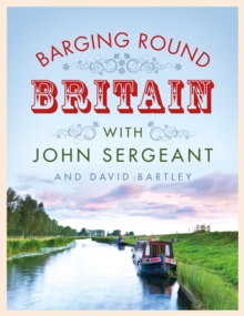 Barging Round Britain : Exploring the History of Our Nation's Canals and Waterways, Hardback