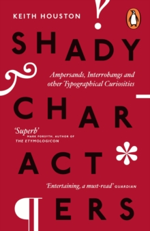 Shady Characters : Ampersands, Interrobangs and other Typographical Curiosities, Paperback