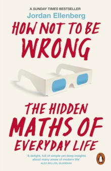 How Not to be Wrong : The Hidden Maths of Everyday Life, Paperback Book