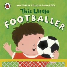 This Little Footballer: Ladybird Touch and Feel, Board book