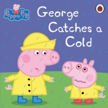 Peppa Pig: George Catches a Cold, Paperback
