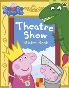Peppa Pig: Theatre Show Sticker Book, Paperback