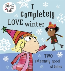 Charlie And Lola: I Completely Love Winter, Paperback Book