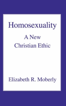Homosexuality : A New Christian Ethic, Paperback