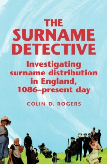 The Surname Detective : Investigating Surname Distribution in England Since 1086, Paperback Book