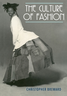 The Culture of Fashion : A New History of Fashionable Dress, Paperback