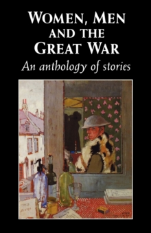 Women, Men and the Great War : An Anthology of Story, Paperback