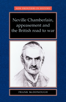 Neville Chamberlain, Appeasement and the British Road to War, Paperback