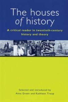 The Houses of History : A Critical Reader in Twentieth-century History and Theory, Paperback