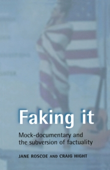 Faking it : Mock-Documentary and the Subversion of Factuality, Paperback