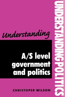 Understanding A/S-Level Government and Politics : a Guide for A/S Level Politics Students, Paperback