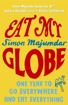 Eat My Globe : One Year to Go Everywhere and Eat Everything, Paperback
