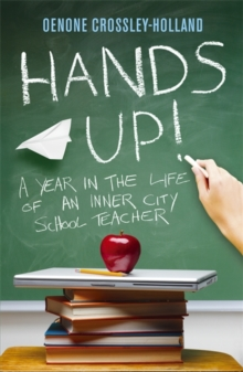 Hands Up! : A Year in the Life of an Inner City School Teacher, Paperback