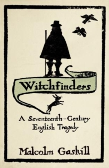 Witchfinders : A Seventeenth-century English Tragedy, Paperback Book