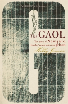 The Gaol : The Story of Newgate - London's Most Notorious Prison, Paperback