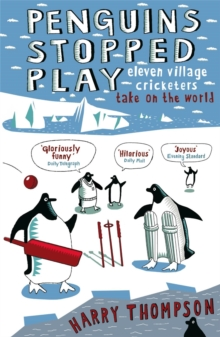 Penguins Stopped Play : Eleven Village Cricketers Take on the World, Paperback