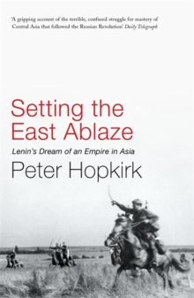 Setting the East Ablaze : Lenin's Dream of an Empire in Asia, Paperback Book