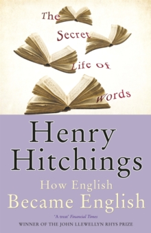 The Secret Life of Words : How English Became English, Paperback