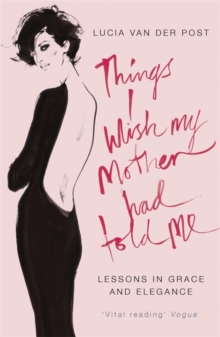 Things I Wish My Mother Had Told Me : Lessons in Grace and Elegance, Paperback Book