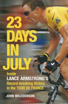 23 Days in July : Inside Lance Armstrong's Record-breaking Victory in the Tour de France, Paperback