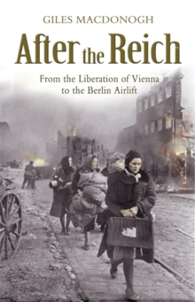 After the Reich : From the Liberation of Vienna to the Berlin Airlift, Paperback
