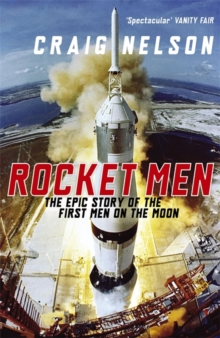 Rocket Men : The Epic Story of the First Men on the Moon, Paperback
