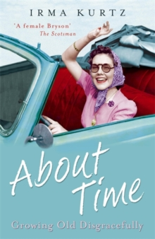 About Time : Growing Old Disgracefully, Paperback Book