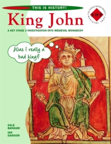 This is History: King John Pupil's Book : A Key Stage 3 Investigation into Medieval Monarchy, Paperback Book