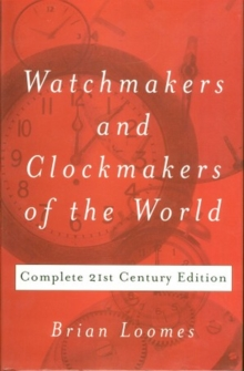 Watchmakers and Clockmakers of the World : Complete 21st Century Edition, Hardback