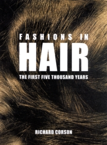 Fashions in Hair : The First Five Thousand Years, Hardback