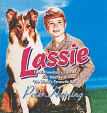 Lassie : The Extraordinary Story of Eric Knight and 'The World's Favourite Dog', Hardback
