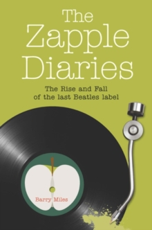 The Zapple Diaries : The Rise and Fall of the Last Beatles Label, Hardback