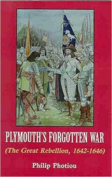 Plymouth's Forgotten War : The Great Rebellion, 1642-1646, Hardback
