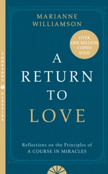 "A Return to Love : Reflections on the Principles of a ""Course in Miracles"", Paperback"
