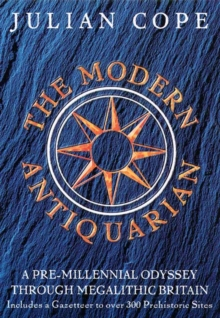 The Modern Antiquarian : A Pre-millennial Odyssey Through Megalithic Britain : Including a Gazetteer to Over 300 Prehistoric Sites, Hardback
