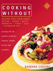 Cooking Without : All Recipes Free from Added Gluten, Sugar, Dairy Produce, Yeast, Salt and Saturated Fat, Paperback Book