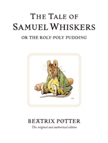 The Tale of Samuel Whiskers, or the Roly-poly Pudding, Hardback